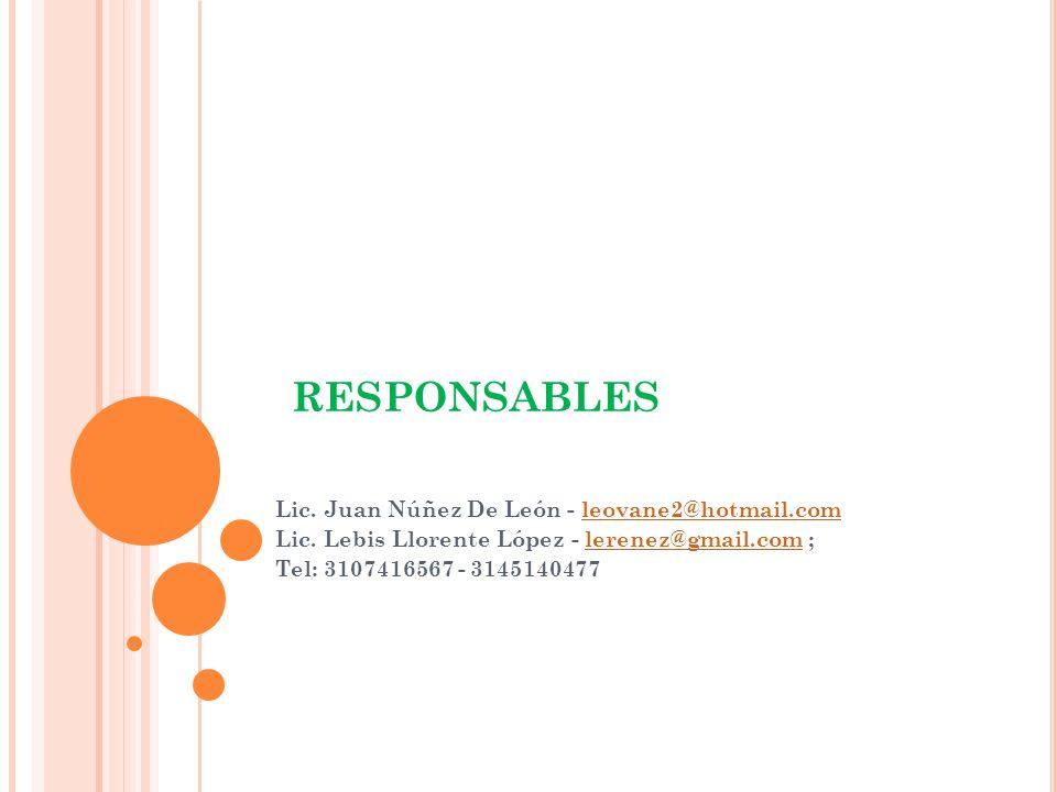 RESPONSABLES Lic. Juan Núñez De León - leovane2@hotmail.comleovane2@hotmail.com Lic. Lebis Llorente López - lerenez@gmail.com ;lerenez@gmail.com Tel: