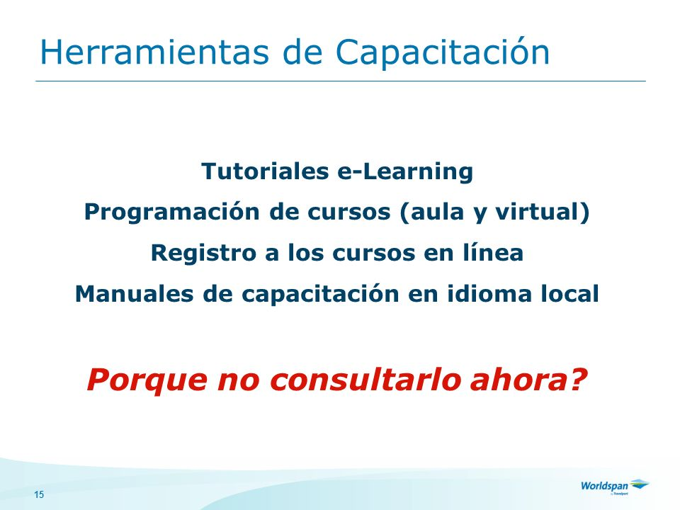 15 Tutoriales e-Learning Programación de cursos (aula y virtual) Registro a los cursos en línea Manuales de capacitación en idioma local Conclusión Po