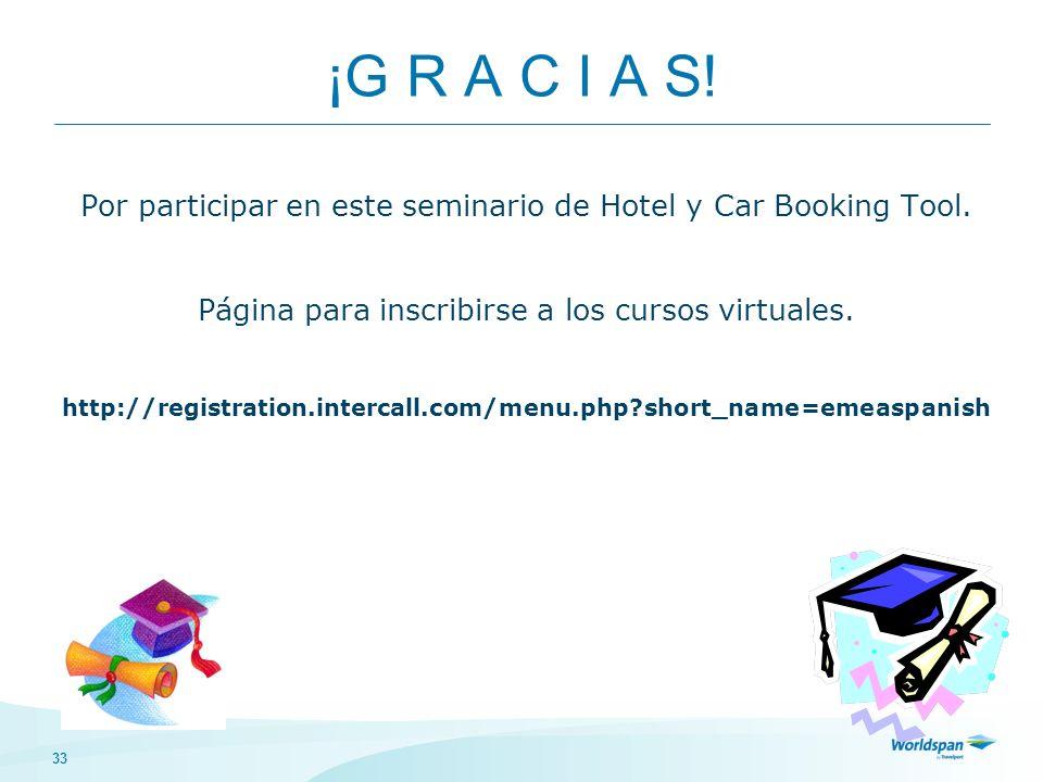 33 ¡G R A C I A S. Por participar en este seminario de Hotel y Car Booking Tool.