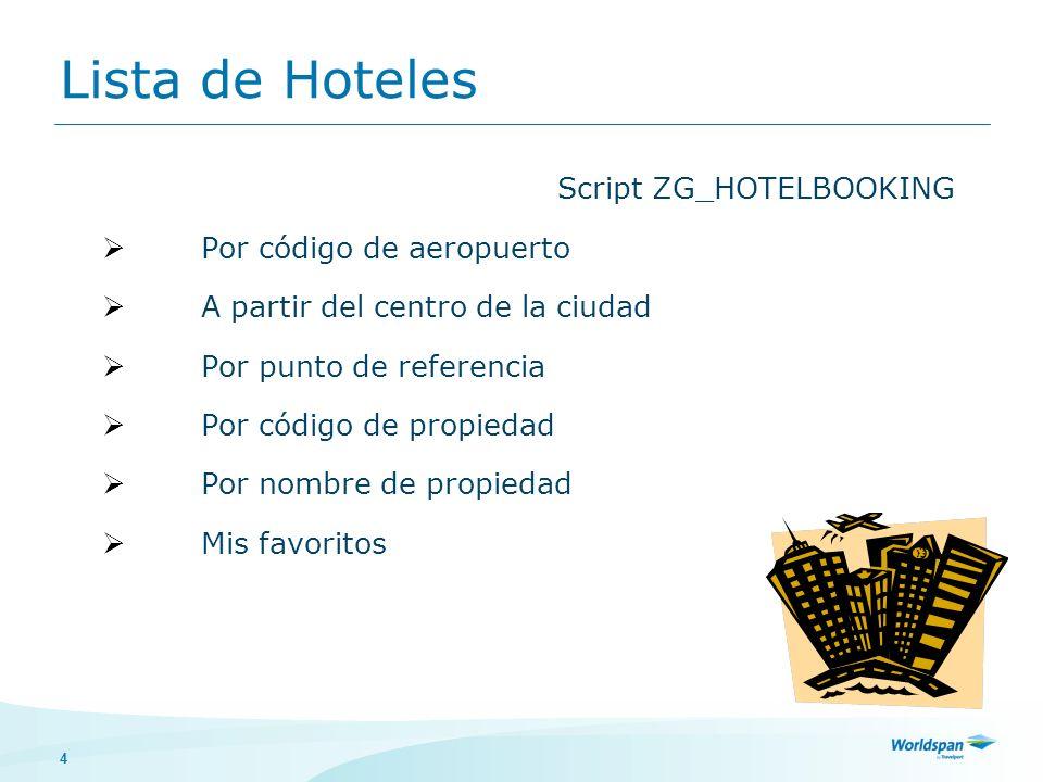 4 Lista de Hoteles Script ZG_HOTELBOOKING Por código de aeropuerto A partir del centro de la ciudad Por punto de referencia Por código de propiedad Por nombre de propiedad Mis favoritos