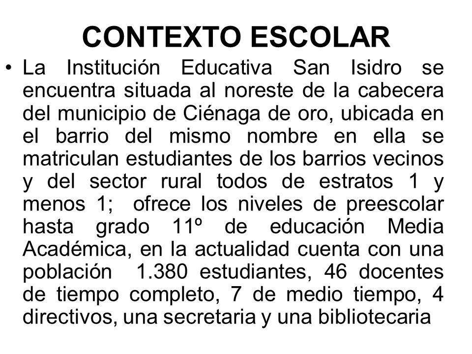 CONTEXTO ESCOLAR La Institución Educativa San Isidro se encuentra situada al noreste de la cabecera del municipio de Ciénaga de oro, ubicada en el bar