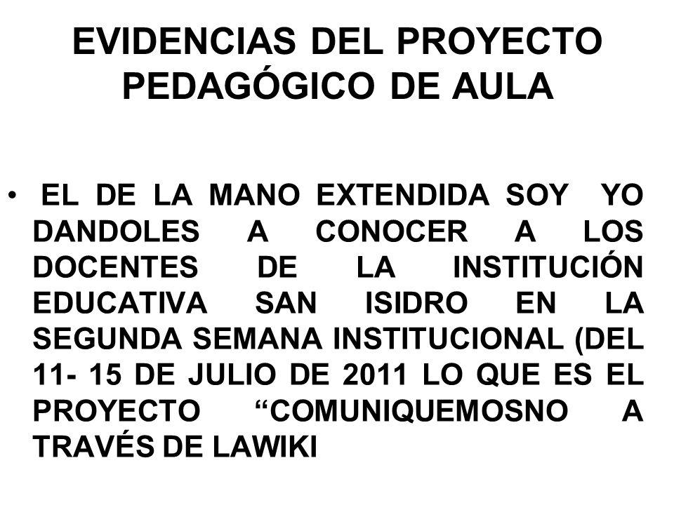 EVIDENCIAS DEL PROYECTO PEDAGÓGICO DE AULA EL DE LA MANO EXTENDIDA SOY YO DANDOLES A CONOCER A LOS DOCENTES DE LA INSTITUCIÓN EDUCATIVA SAN ISIDRO EN