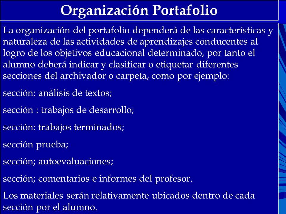 Organización Portafolio La organización del portafolio dependerá de las características y naturaleza de las actividades de aprendizajes conducentes al