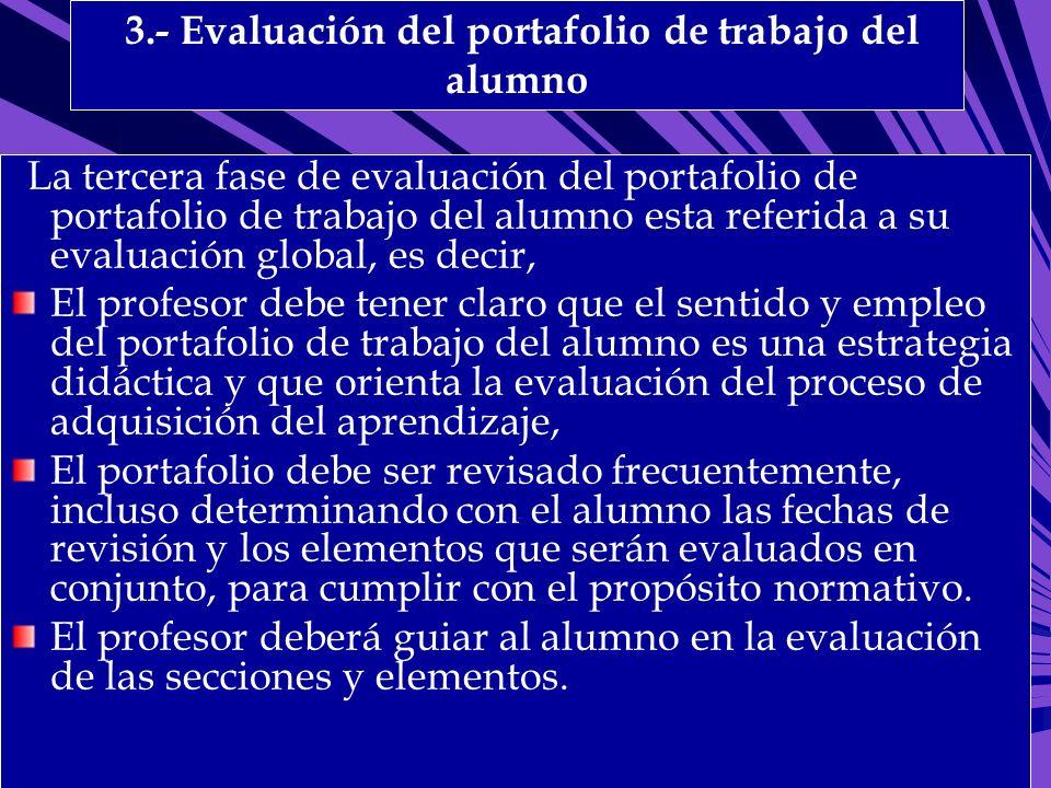 3.- Evaluación del portafolio de trabajo del alumno La tercera fase de evaluación del portafolio de portafolio de trabajo del alumno esta referida a s