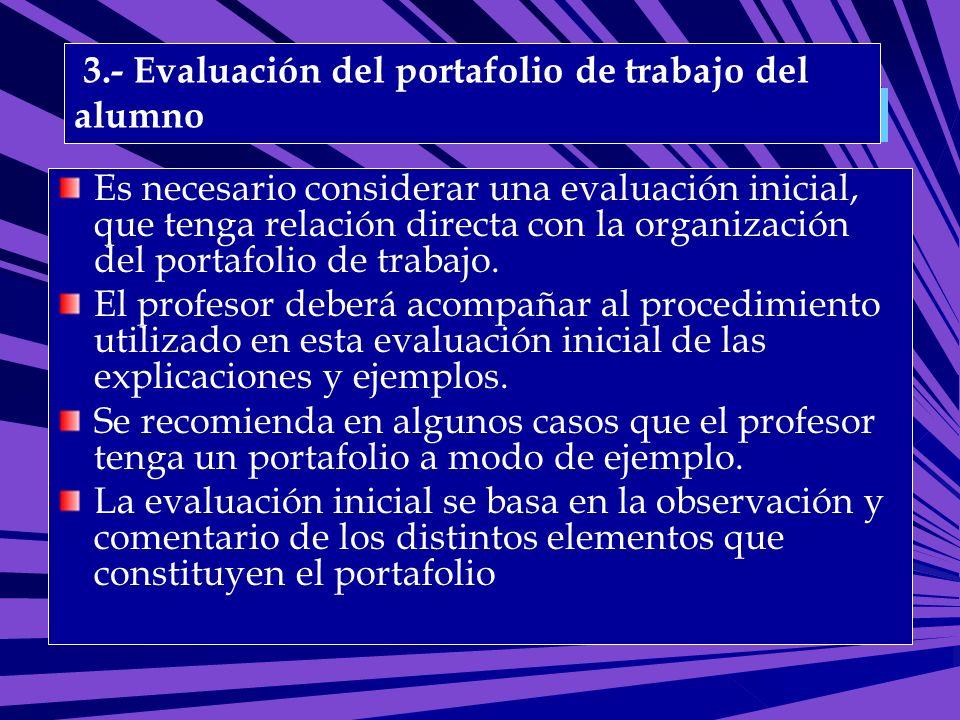 Clasificación del portafolio: 3.- Evaluación del portafolio de trabajo del alumno Es necesario considerar una evaluación inicial, que tenga relación d
