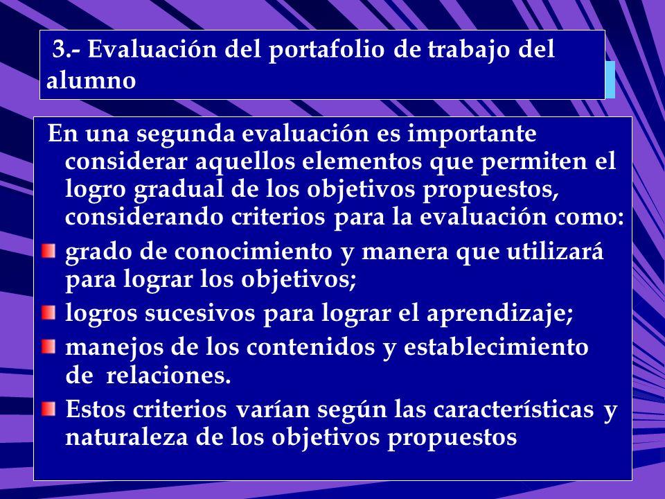 Clasificación del portafolio: 3.- Evaluación del portafolio de trabajo del alumno En una segunda evaluación es importante considerar aquellos elemento