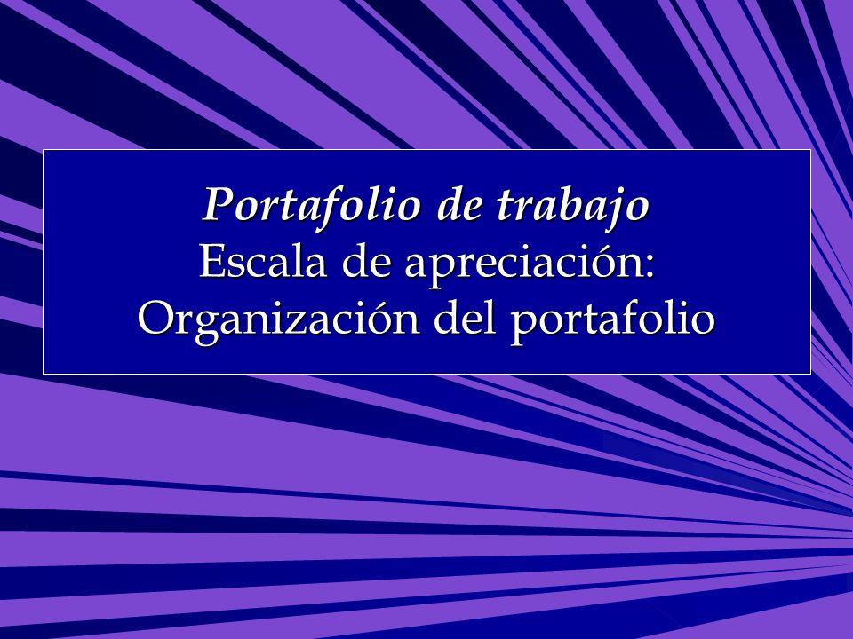 Portafolio de trabajo Escala de apreciación: Organización del portafolio