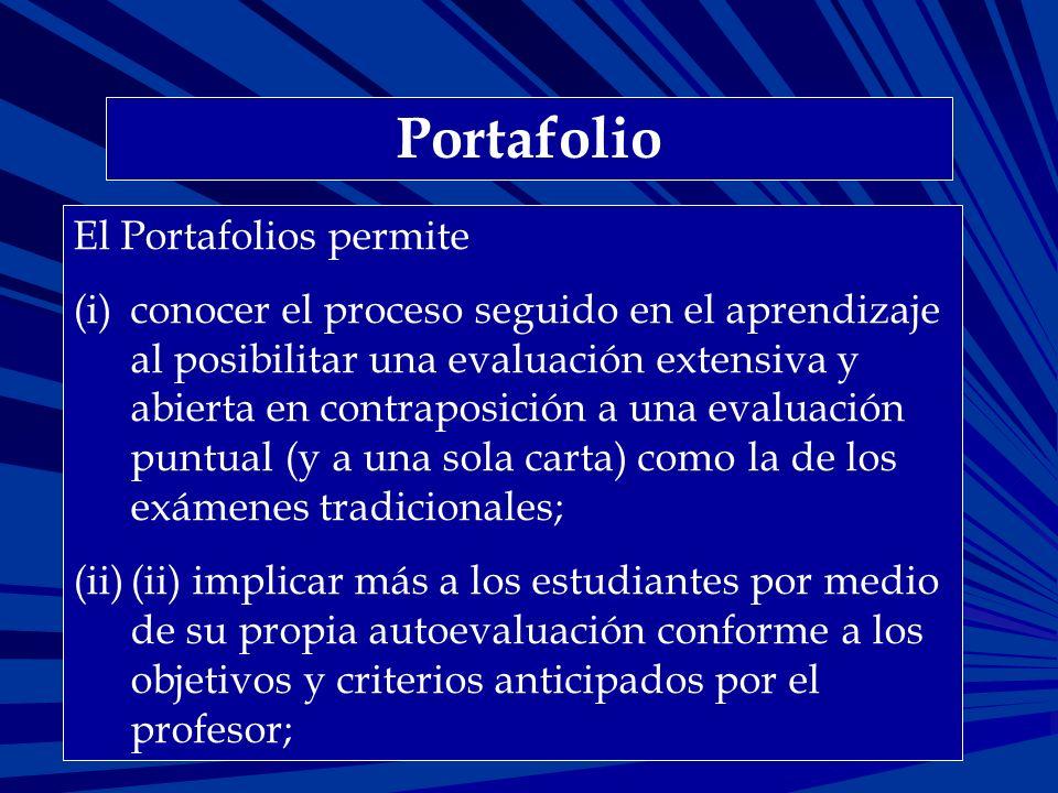 Portafolio El Portafolios permite (i)conocer el proceso seguido en el aprendizaje al posibilitar una evaluación extensiva y abierta en contraposición