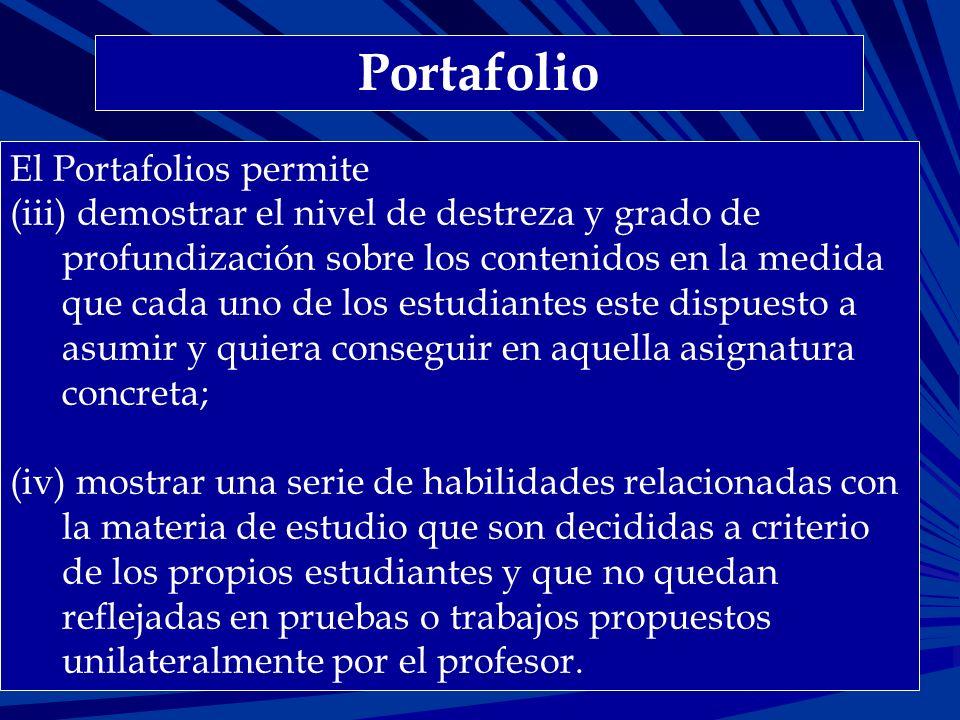 Portafolio El Portafolios permite (iii) demostrar el nivel de destreza y grado de profundización sobre los contenidos en la medida que cada uno de los