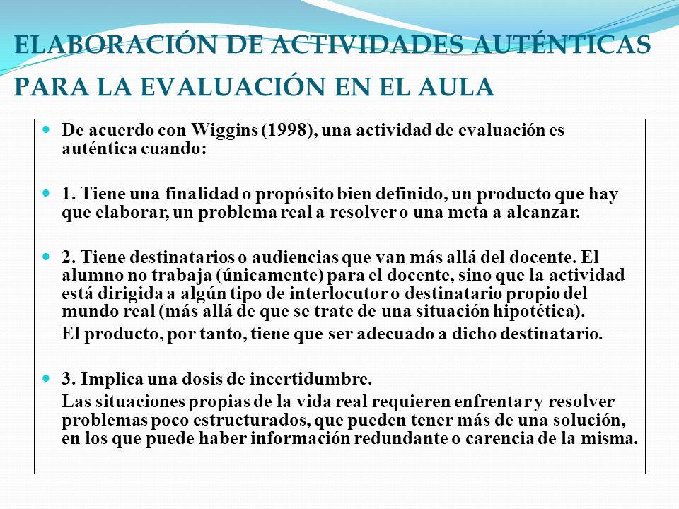 ELABORACIÓN DE ACTIVIDADES AUTÉNTICAS PARA LA EVALUACIÓN EN EL AULA De acuerdo con Wiggins (1998), una actividad de evaluación es auténtica cuando: 1.