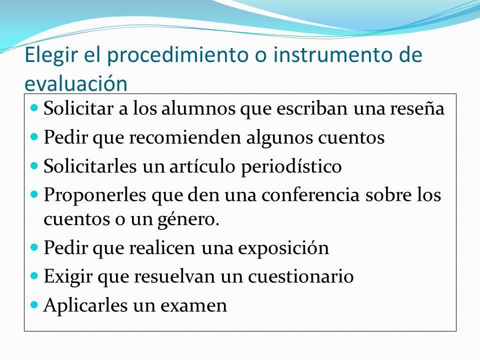 Elegir el procedimiento o instrumento de evaluación Solicitar a los alumnos que escriban una reseña Pedir que recomienden algunos cuentos Solicitarles