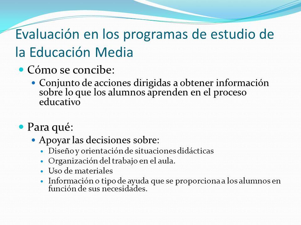 Evaluación en los programas de estudio de la Educación Media Cómo se concibe: Conjunto de acciones dirigidas a obtener información sobre lo que los al