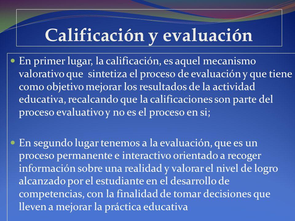 Calificación y evaluación En primer lugar, la calificación, es aquel mecanismo valorativo que sintetiza el proceso de evaluación y que tiene como obje