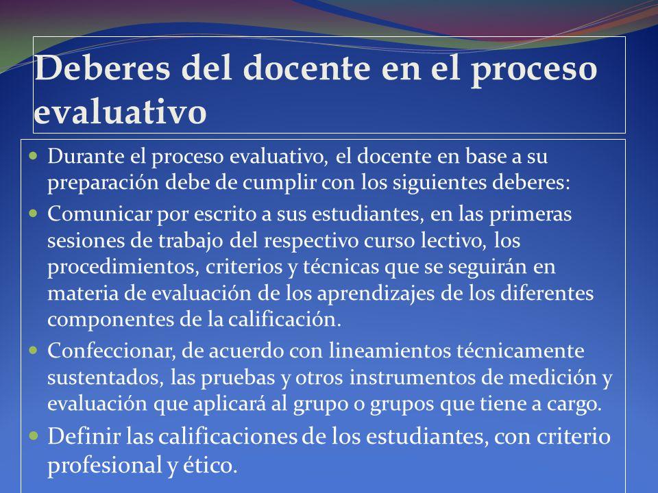 Deberes del docente en el proceso evaluativo Durante el proceso evaluativo, el docente en base a su preparación debe de cumplir con los siguientes deb