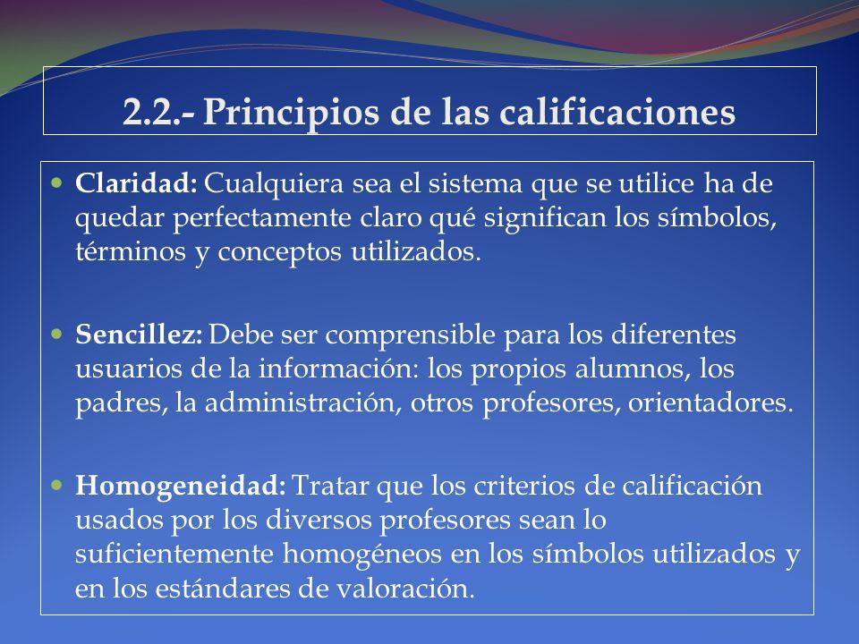 2.2.- Principios de las calificaciones Claridad: Cualquiera sea el sistema que se utilice ha de quedar perfectamente claro qué significan los símbolos
