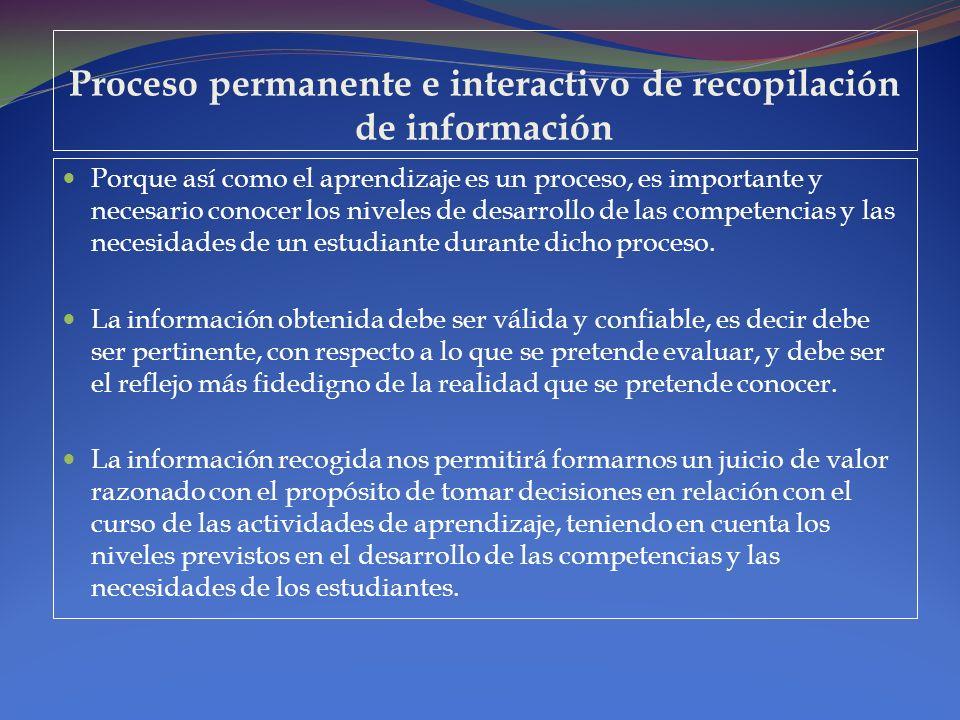 Proceso permanente e interactivo de recopilación de información Porque así como el aprendizaje es un proceso, es importante y necesario conocer los ni