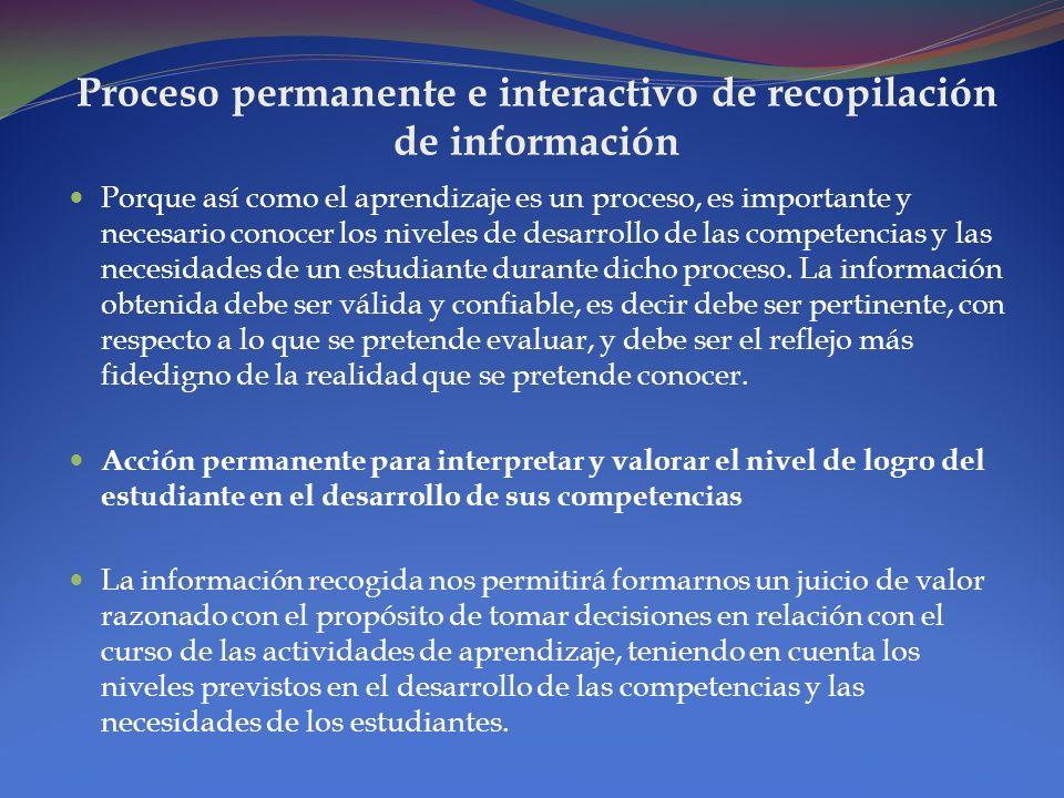La evaluación es un proceso permanente e interactivo orientado a recoger información sobre una realidad y valorar el nivel de logro alcanzado por el e