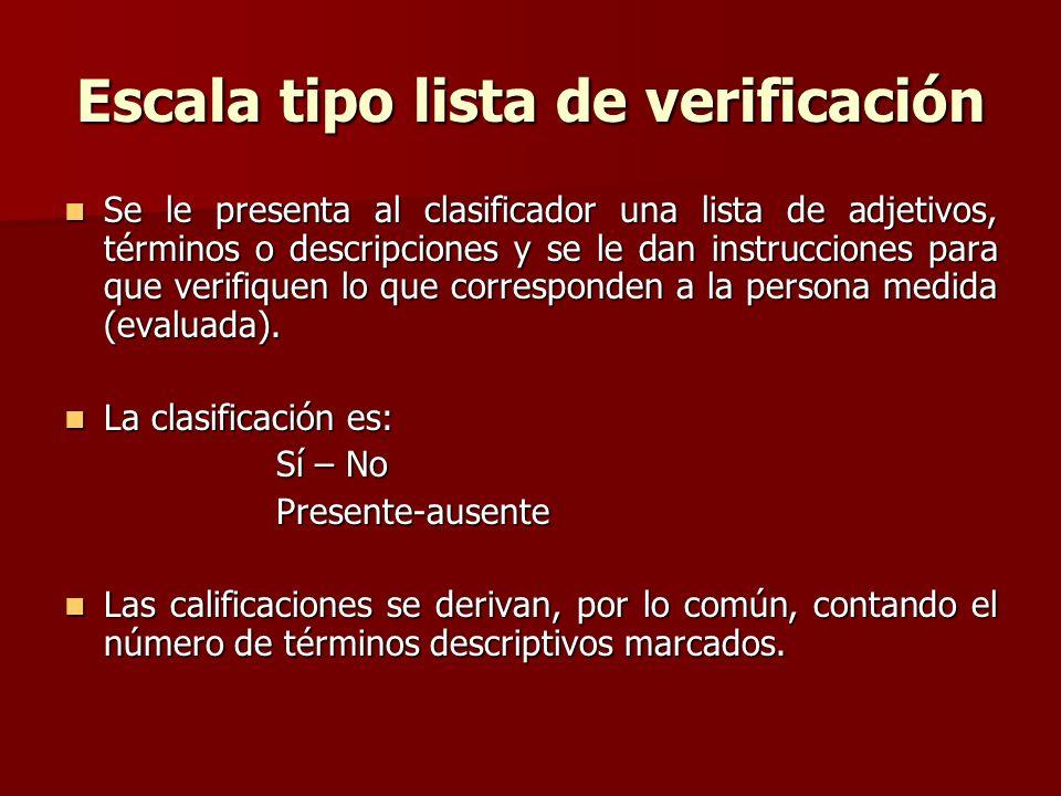 Escala tipo lista de verificación Se le presenta al clasificador una lista de adjetivos, términos o descripciones y se le dan instrucciones para que v