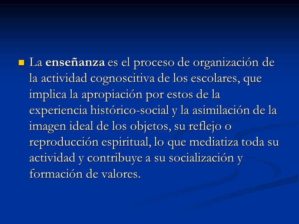 La enseñanza es el proceso de organización de la actividad cognoscitiva de los escolares, que implica la apropiación por estos de la experiencia histó
