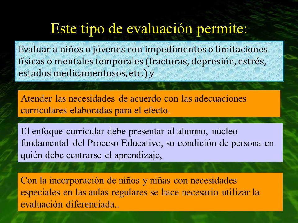 Este tipo de evaluación permite: Evaluar a niños o jóvenes con impedimentos o limitaciones físicas o mentales temporales (fracturas, depresión, estrés