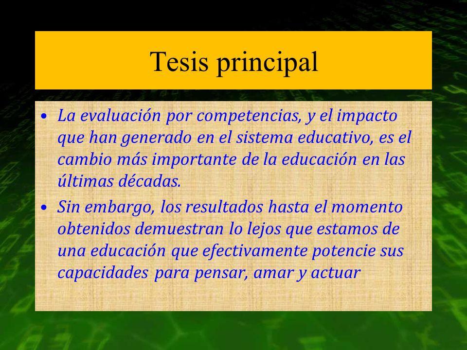 Tesis principal La evaluación por competencias, y el impacto que han generado en el sistema educativo, es el cambio más importante de la educación en