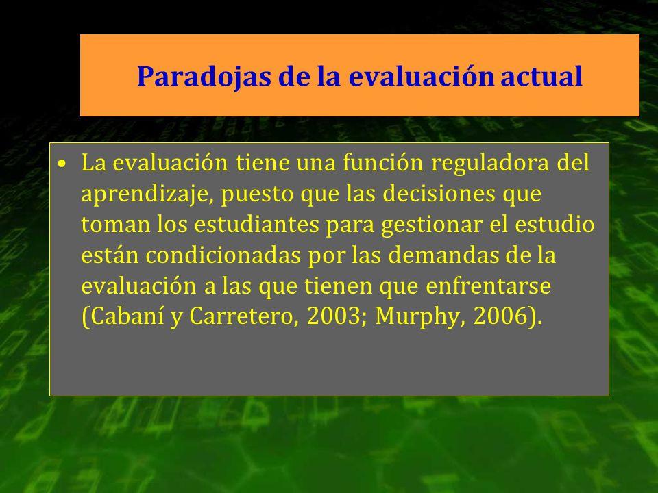 Paradojas de la evaluación actual La evaluación tiene una función reguladora del aprendizaje, puesto que las decisiones que toman los estudiantes para