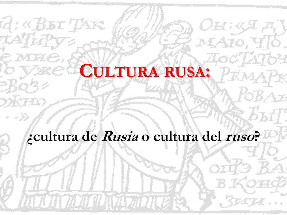 C ULTURA RUSA : ¿cultura de Rusia o cultura del ruso?