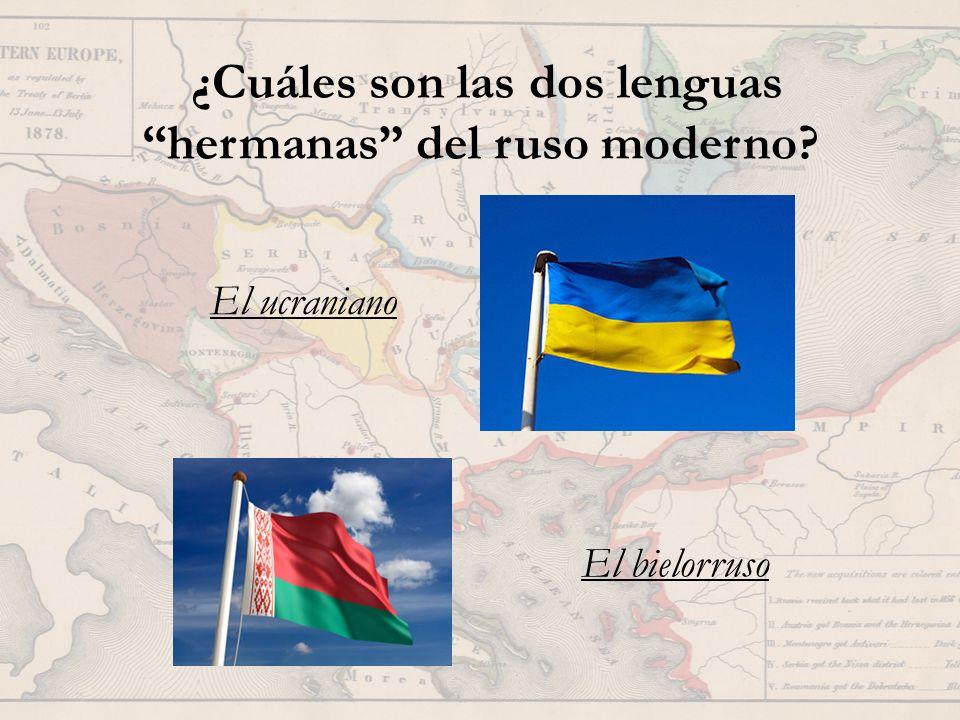 ¿Cuáles son las dos lenguas hermanas del ruso moderno? El ucraniano El bielorruso