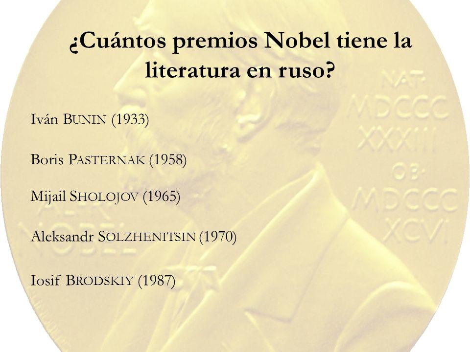 ¿Cuántos premios Nobel tiene la literatura en ruso? Iván B UNIN (1933) Boris P ASTERNAK (1958) Mijail S HOLOJOV (1965) Aleksandr S OLZHENITSIN (1970)