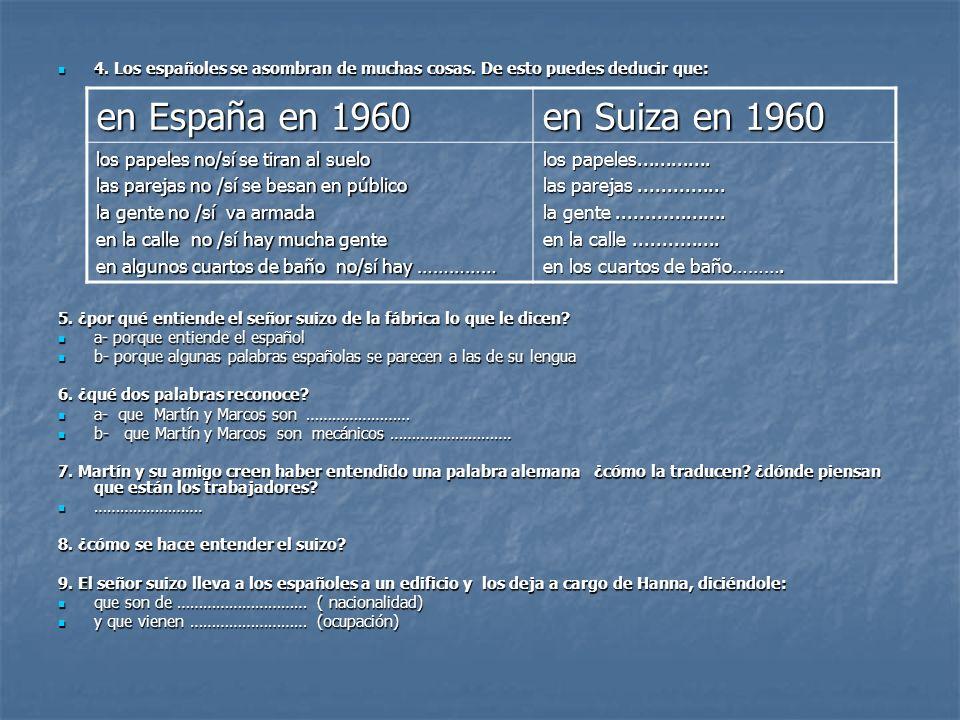 4. Los españoles se asombran de muchas cosas. De esto puedes deducir que: 4. Los españoles se asombran de muchas cosas. De esto puedes deducir que: 5.