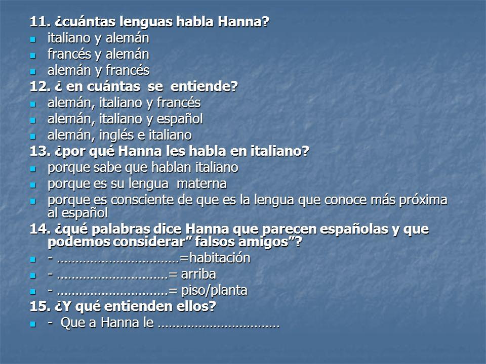 11. ¿cuántas lenguas habla Hanna? italiano y alemán italiano y alemán francés y alemán francés y alemán alemán y francés alemán y francés 12. ¿ en cuá