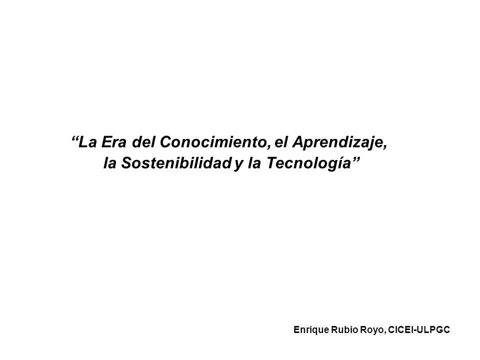 La Era del Conocimiento, el Aprendizaje, la Sostenibilidad y la Tecnología Enrique Rubio Royo, CICEI-ULPGC