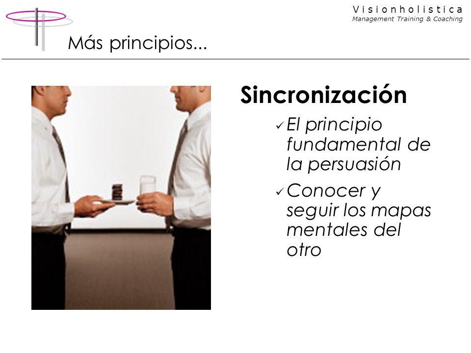 V i s i o n h o l i s t i c a Management Training & Coaching Más principios... Sincronización El principio fundamental de la persuasión Conocer y segu
