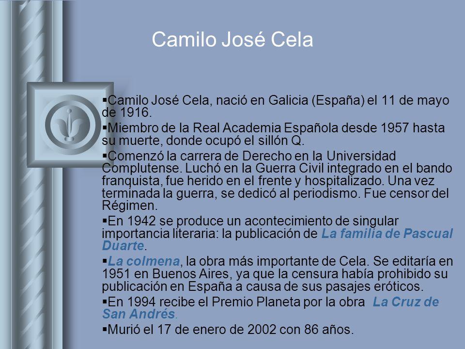 Camilo José Cela Camilo José Cela, nació en Galicia (España) el 11 de mayo de 1916. Miembro de la Real Academia Española desde 1957 hasta su muerte, d