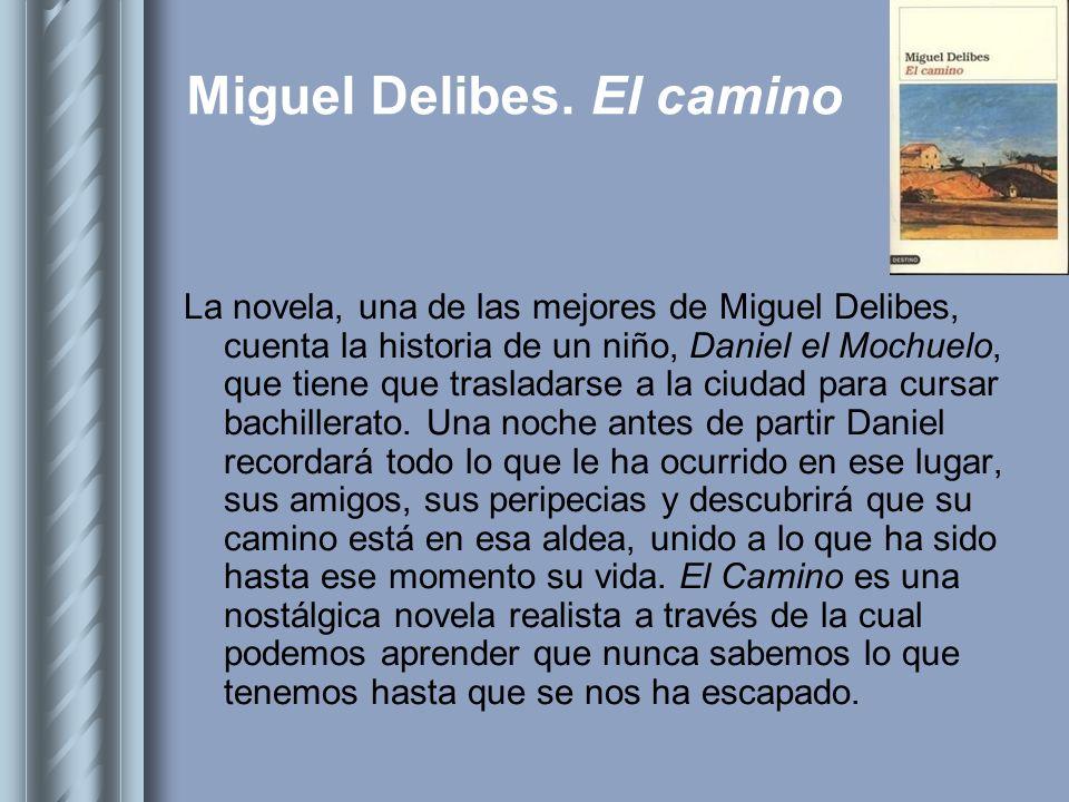 Miguel Delibes. El camino La novela, una de las mejores de Miguel Delibes, cuenta la historia de un niño, Daniel el Mochuelo, que tiene que trasladars