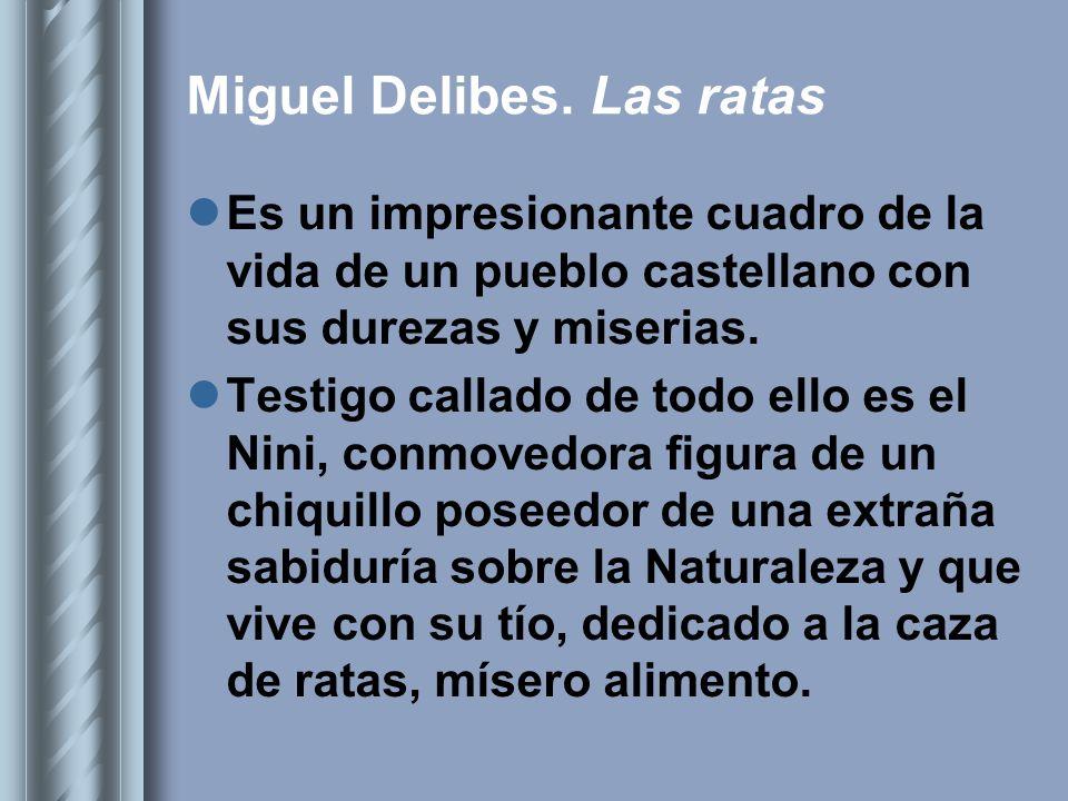 Miguel Delibes. Las ratas Es un impresionante cuadro de la vida de un pueblo castellano con sus durezas y miserias. Testigo callado de todo ello es el