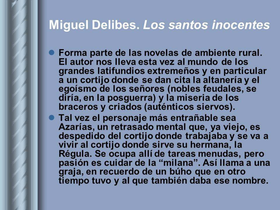 Miguel Delibes. Los santos inocentes Forma parte de las novelas de ambiente rural. El autor nos lleva esta vez al mundo de los grandes latifundios ext