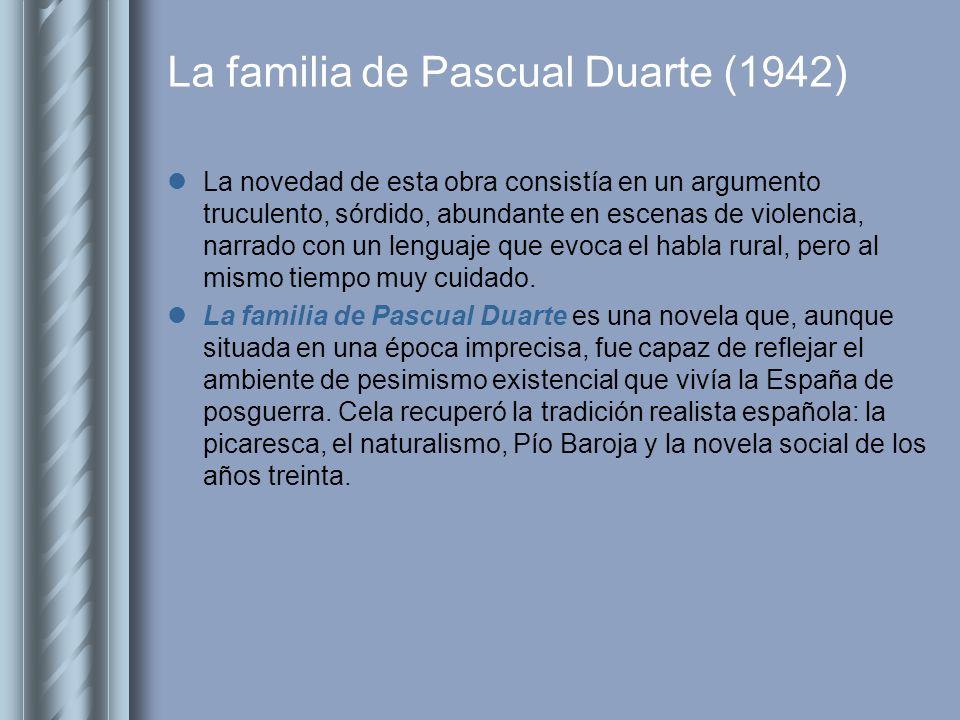 La familia de Pascual Duarte (1942) Pascual Duarte es un campesino español, cazador furtivo, reclutado a la fuerza en la guerra de África, pobre, huraño, poseído por una aura de fatalismo y mala suerte que se manifiesta a través de sus largos silencios y sus miradas que se pierden en el vacío.