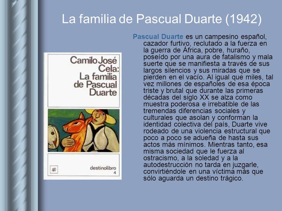 La familia de Pascual Duarte (1942) Pascual Duarte es un campesino español, cazador furtivo, reclutado a la fuerza en la guerra de África, pobre, hura