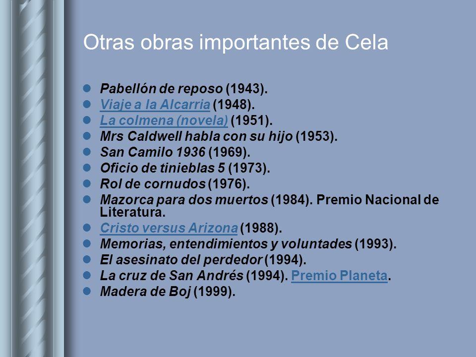 Otras obras importantes de Cela Pabellón de reposo (1943). Viaje a la Alcarria (1948). Viaje a la Alcarria La colmena (novela) (1951). La colmena (nov