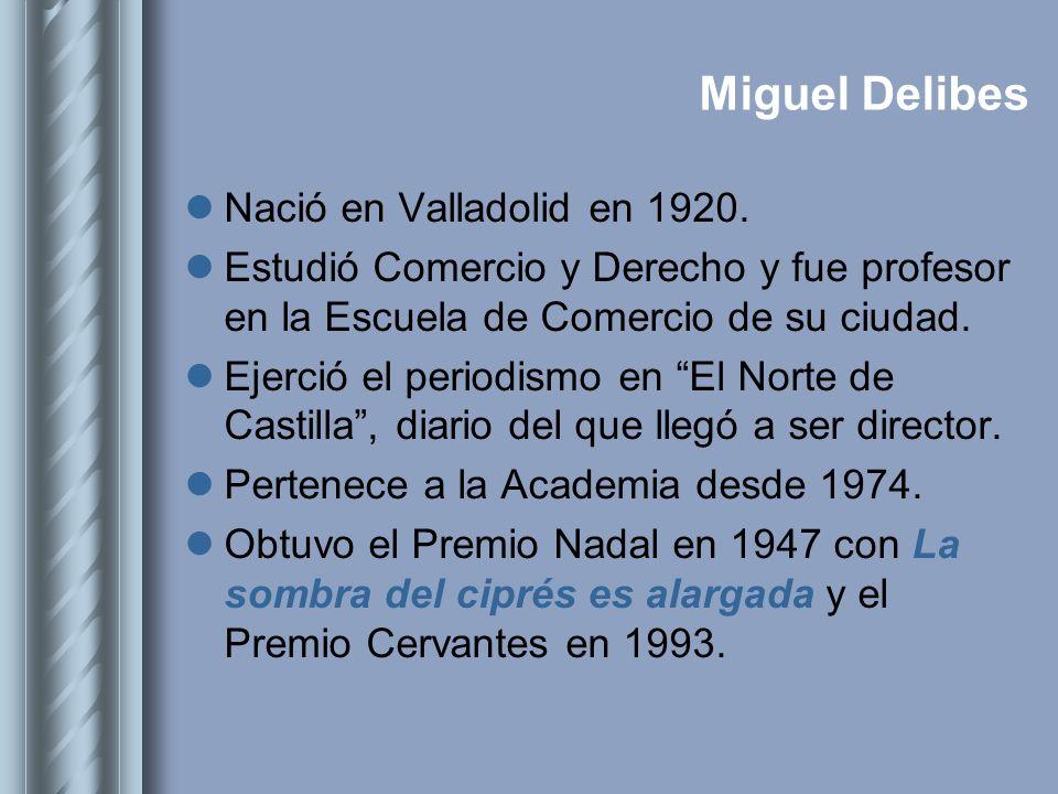 Miguel Delibes Nació en Valladolid en 1920. Estudió Comercio y Derecho y fue profesor en la Escuela de Comercio de su ciudad. Ejerció el periodismo en