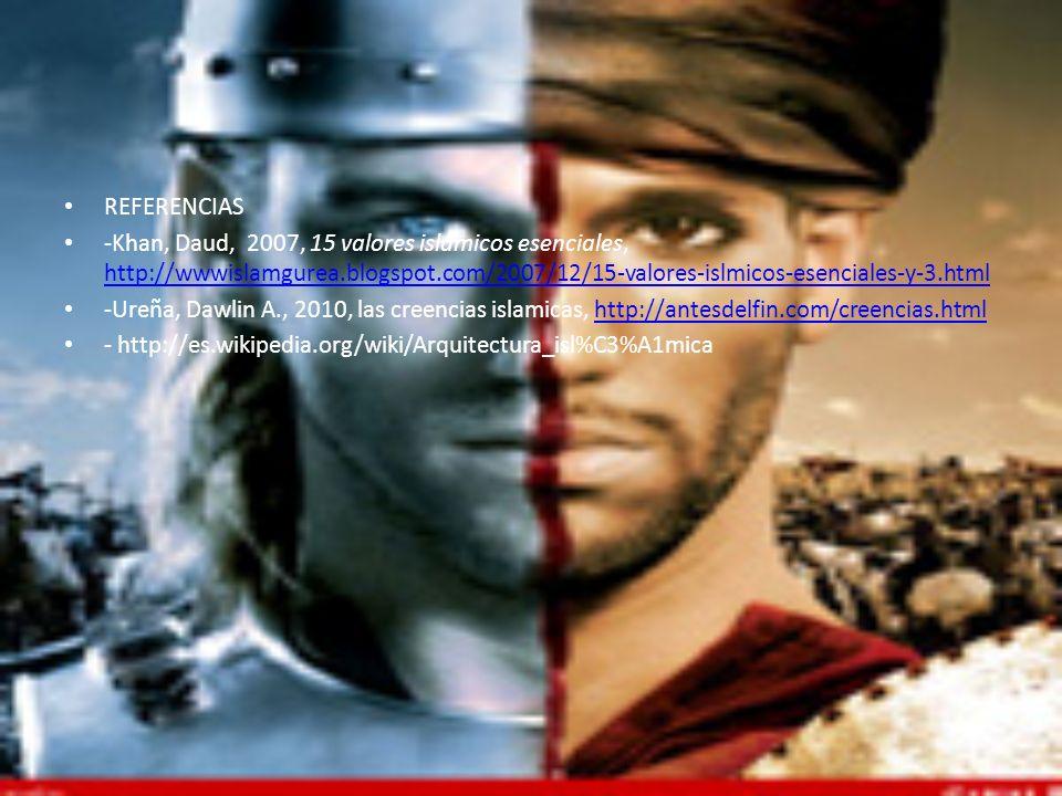 REFERENCIAS -Khan, Daud, 2007, 15 valores islámicos esenciales, http://wwwislamgurea.blogspot.com/2007/12/15-valores-islmicos-esenciales-y-3.html http