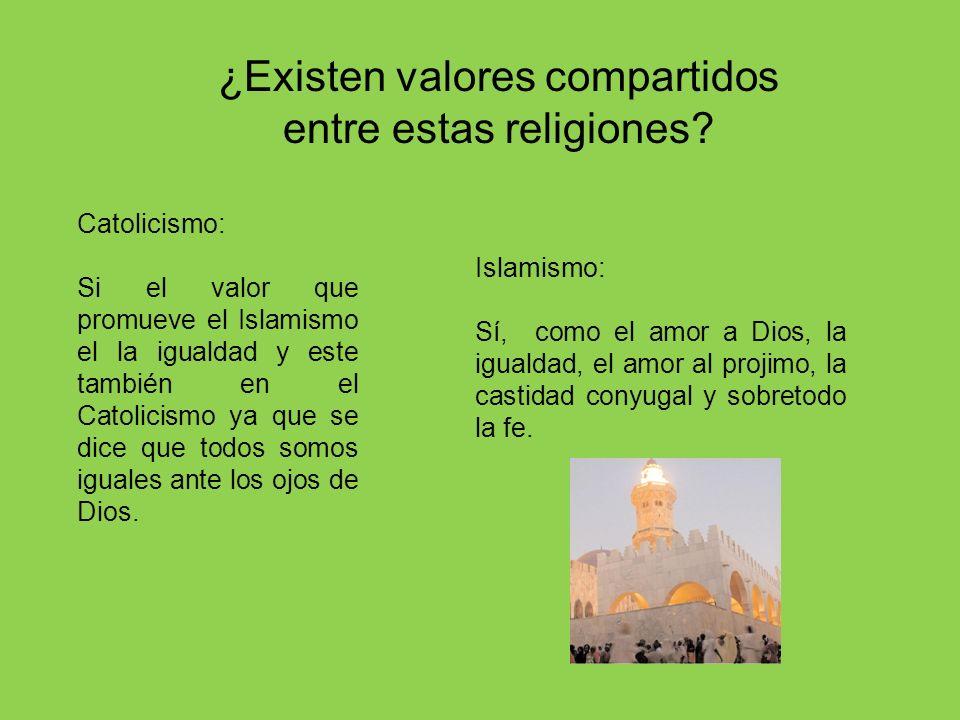 ¿Existen valores compartidos entre estas religiones? Catolicismo: Si el valor que promueve el Islamismo el la igualdad y este también en el Catolicism
