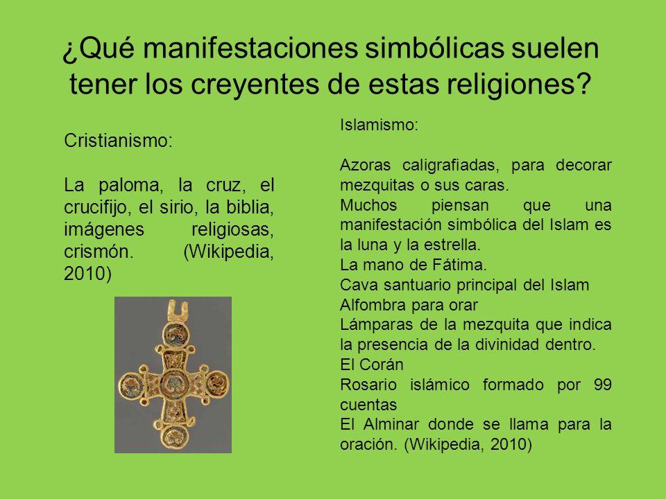 ¿Qué manifestaciones simbólicas suelen tener los creyentes de estas religiones? Cristianismo: La paloma, la cruz, el crucifijo, el sirio, la biblia, i