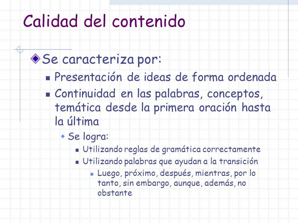 Calidad del contenido Se caracteriza por: Presentación de ideas de forma ordenada Continuidad en las palabras, conceptos, temática desde la primera or