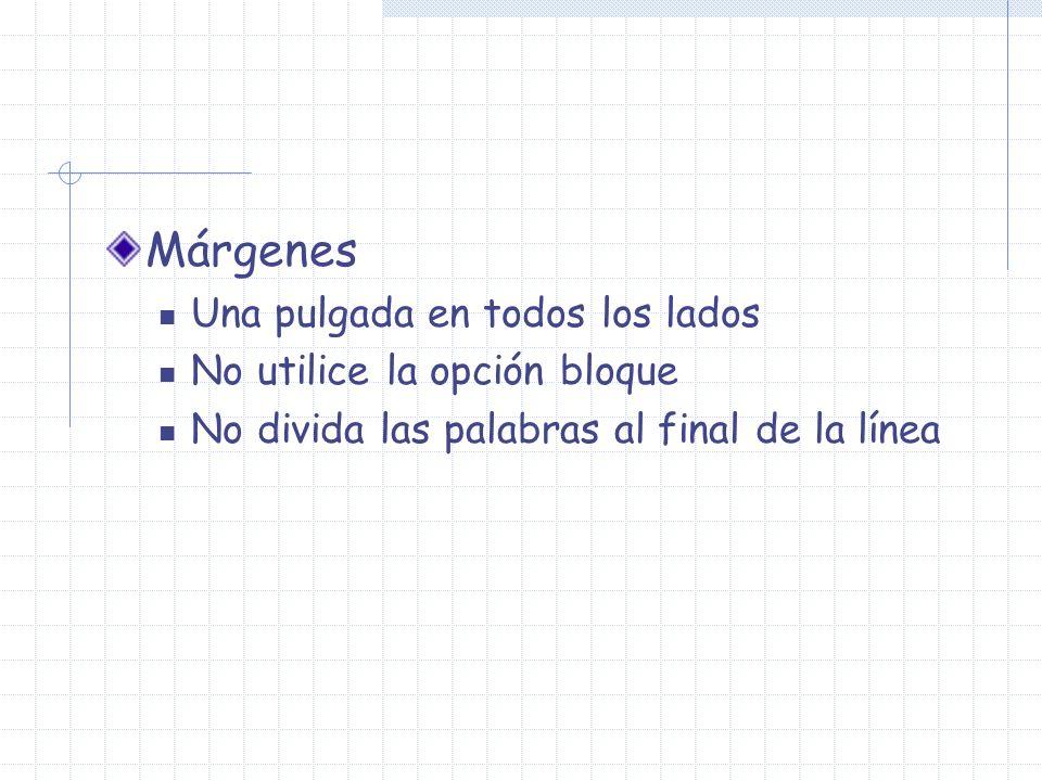 Márgenes Una pulgada en todos los lados No utilice la opción bloque No divida las palabras al final de la línea