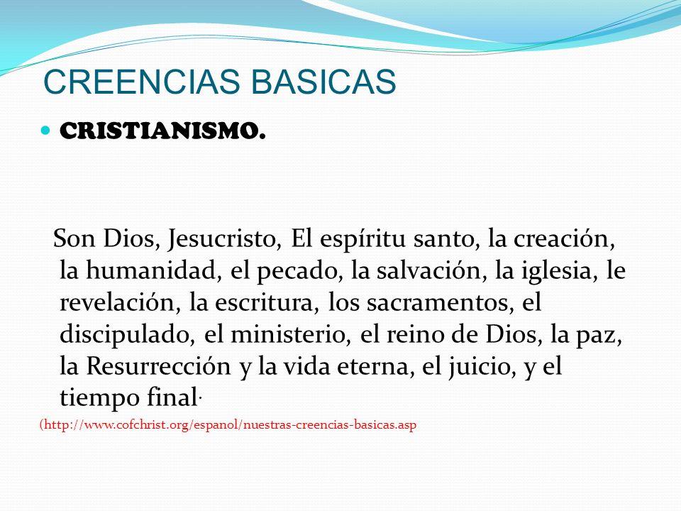 CREENCIAS BASICAS CRISTIANISMO. Son Dios, Jesucristo, El espíritu santo, la creación, la humanidad, el pecado, la salvación, la iglesia, le revelación