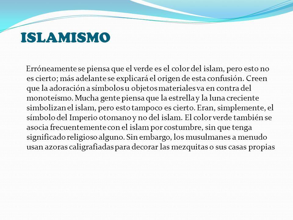 ISLAMISMO Erróneamente se piensa que el verde es el color del islam, pero esto no es cierto; más adelante se explicará el origen de esta confusión. Cr
