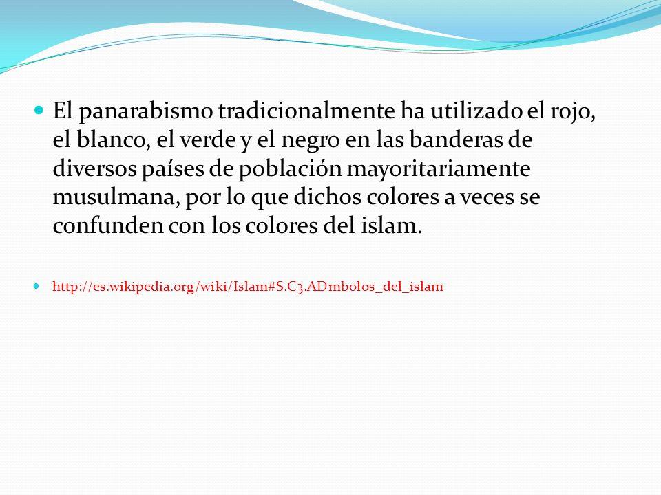 El panarabismo tradicionalmente ha utilizado el rojo, el blanco, el verde y el negro en las banderas de diversos países de población mayoritariamente