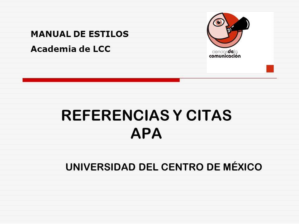 REFERENCIAS Y CITAS APA UNIVERSIDAD DEL CENTRO DE MÉXICO MANUAL DE ESTILOS Academia de LCC